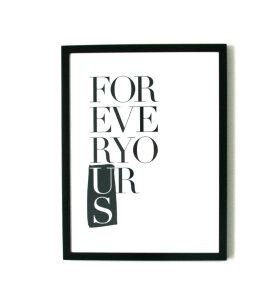 One Must Dash - artprints - Forever Yours illustration med grafisk print/tekst